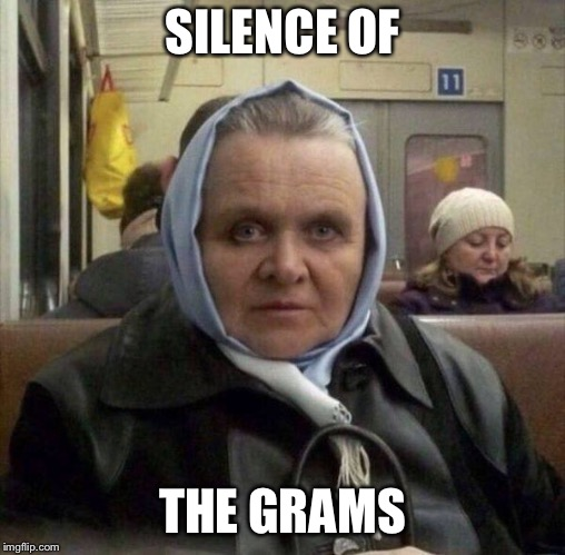 Can you hear the lambs, Clarise?  Oh, you can? Go to the quiet car then. | SILENCE OF THE GRAMS | image tagged in silence of the lambs | made w/ Imgflip meme maker