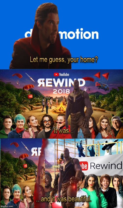 YouTube Rewind 2016 will forever be in our hearts. | image tagged in let me guess your home,dailymotion,youtube,youtube rewind 2018,youtube rewind 2016 | made w/ Imgflip meme maker