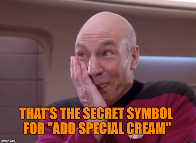 "Naughty Picard | THAT'S THE SECRET SYMBOL FOR ""ADD SPECIAL CREAM"" 