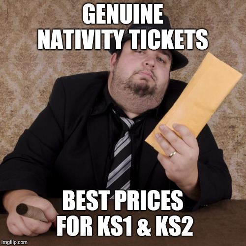 Bookie | GENUINE NATIVITY TICKETS BEST PRICES FOR KS1 & KS2 | image tagged in bookie | made w/ Imgflip meme maker