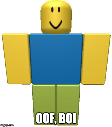 ROBLOX Noob | OOF, BOI | image tagged in roblox noob | made w/ Imgflip meme maker