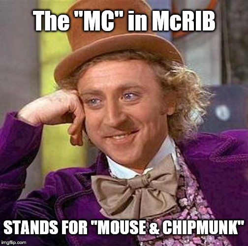 "Creepy Condescending Wonka Meme | The ""MC"" in McRIB STANDS FOR ""MOUSE & CHIPMUNK"" 