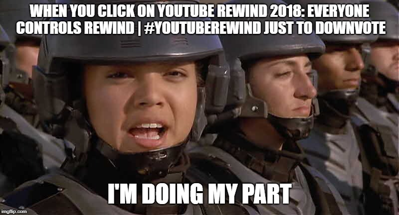 I'm doing my part |  WHEN YOU CLICK ON YOUTUBE REWIND 2018: EVERYONE CONTROLS REWIND | #YOUTUBEREWIND JUST TO DOWNVOTE; I'M DOING MY PART | image tagged in i'm doing my part | made w/ Imgflip meme maker