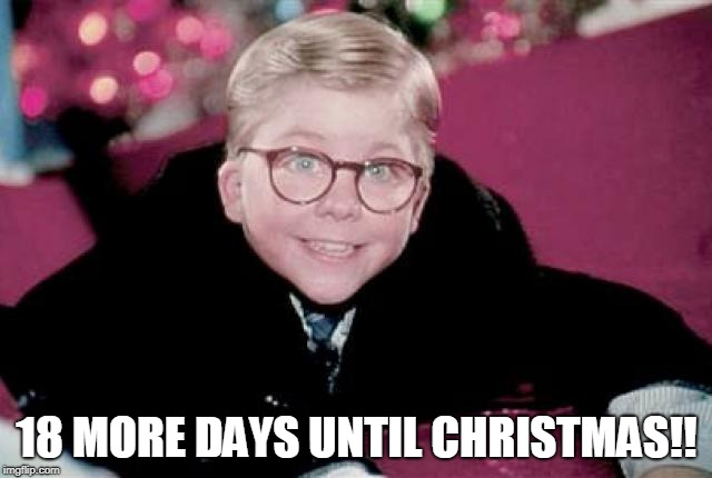 ralphie from a christmas story | 18 MORE DAYS UNTIL CHRISTMAS!! | image tagged in ralphie from a christmas story | made w/ Imgflip meme maker