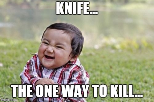 Evil Toddler Meme | KNIFE... THE ONE WAY TO KILL... | image tagged in memes,evil toddler | made w/ Imgflip meme maker