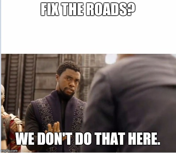 The Louisiana government be like: | FIX THE ROADS? WE DON'T DO THAT HERE. | image tagged in memes,funny,we don't do that here,louisiana | made w/ Imgflip meme maker