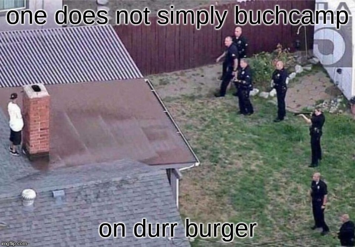 Fortnite meme | one does not simply buchcamp on durr burger | image tagged in fortnite meme | made w/ Imgflip meme maker