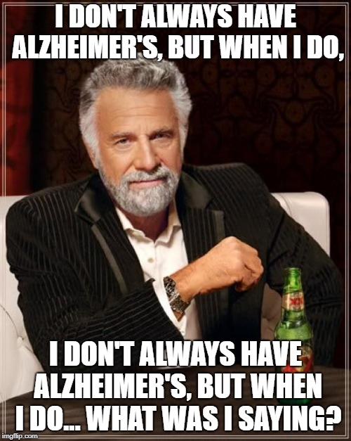 When did this get here? | I DON'T ALWAYS HAVE ALZHEIMER'S, BUT WHEN I DO, I DON'T ALWAYS HAVE ALZHEIMER'S, BUT WHEN I DO... WHAT WAS I SAYING? | image tagged in memes,the most interesting man in the world,funny,secret tag,alzheimers | made w/ Imgflip meme maker