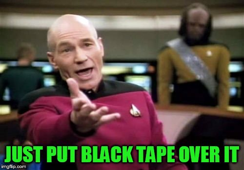 Picard Wtf Meme | JUST PUT BLACK TAPE OVER IT | image tagged in memes,picard wtf | made w/ Imgflip meme maker