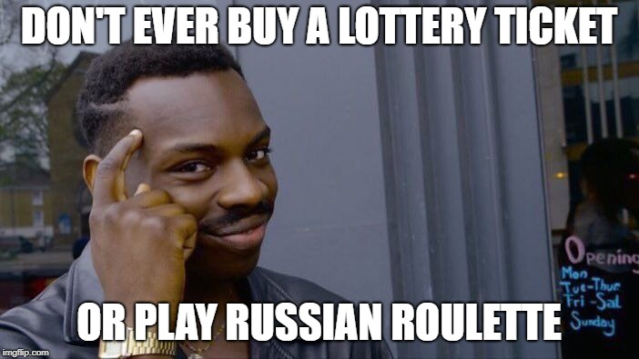 Roll Safe Think About It Meme | DON'T EVER BUY A LOTTERY TICKET OR PLAY RUSSIAN ROULETTE | image tagged in memes,roll safe think about it | made w/ Imgflip meme maker