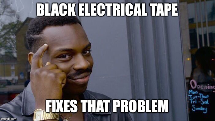 Roll Safe Think About It Meme | BLACK ELECTRICAL TAPE FIXES THAT PROBLEM | image tagged in memes,roll safe think about it | made w/ Imgflip meme maker