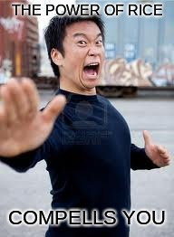 Angry Asian | THE POWER OF RICE COMPELLS YOU | image tagged in memes,angry asian | made w/ Imgflip meme maker