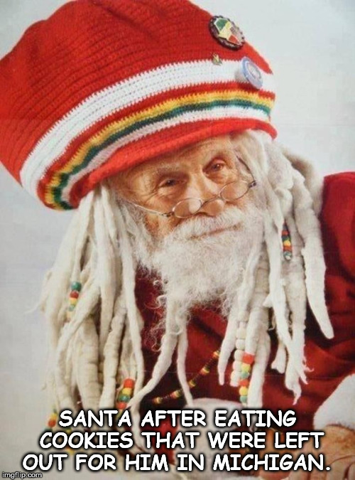 SANTA AFTER EATING COOKIES THAT WERE LEFT OUT FOR HIM IN MICHIGAN. | image tagged in santa | made w/ Imgflip meme maker