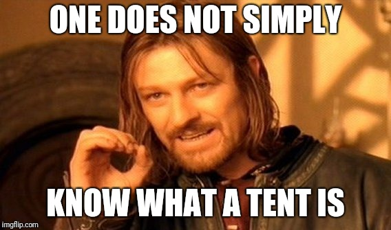 One Does Not Simply Meme | ONE DOES NOT SIMPLY KNOW WHAT A TENT IS | image tagged in memes,one does not simply | made w/ Imgflip meme maker