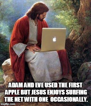 jesusmacbook | ADAM AND EVE USED THE FIRST APPLE BUT JESUS ENJOYS SURFING THE NET WITH ONE  OCCASIONALLY. | image tagged in jesusmacbook,paradise,adam and eve | made w/ Imgflip meme maker