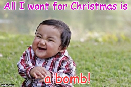 Evil Toddler Meme | All I want for Christmas is a bomb! | image tagged in memes,evil toddler | made w/ Imgflip meme maker
