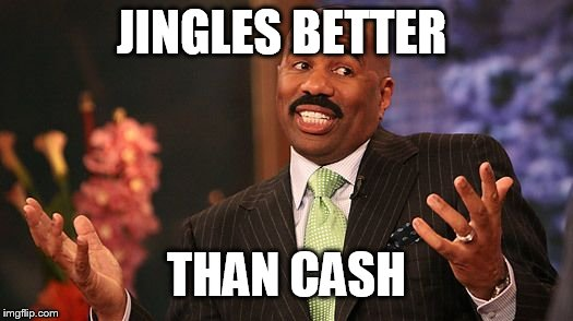 shrug | JINGLES BETTER THAN CASH | image tagged in shrug | made w/ Imgflip meme maker