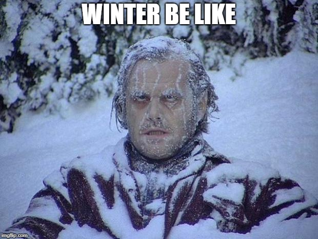 Jack Nicholson The Shining Snow Meme | WINTER BE LIKE | image tagged in memes,jack nicholson the shining snow | made w/ Imgflip meme maker