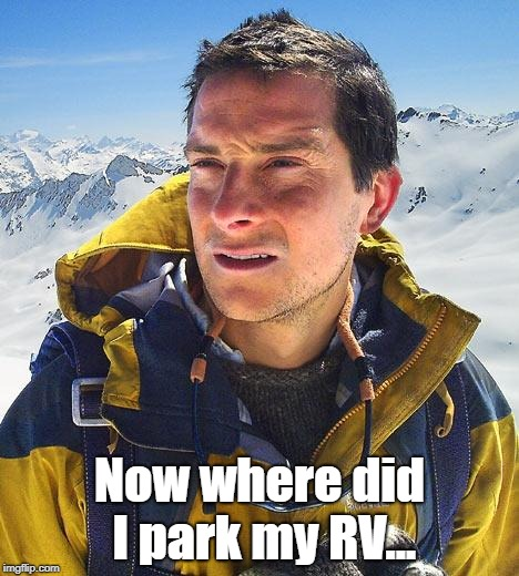 Bear Grylls | Now where did I park my RV... | image tagged in memes,bear grylls | made w/ Imgflip meme maker