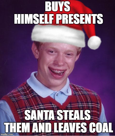 BUYS HIMSELF PRESENTS SANTA STEALS THEM AND LEAVES COAL | made w/ Imgflip meme maker