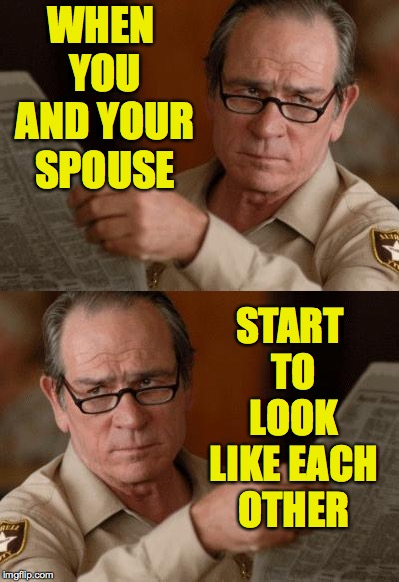 Breakfast conversation: Honey?  Yes dear? Nothing dear.  Okay love. | WHEN YOU AND YOUR SPOUSE START TO LOOK LIKE EACH OTHER | image tagged in tommy lee jones,memes,conversation | made w/ Imgflip meme maker