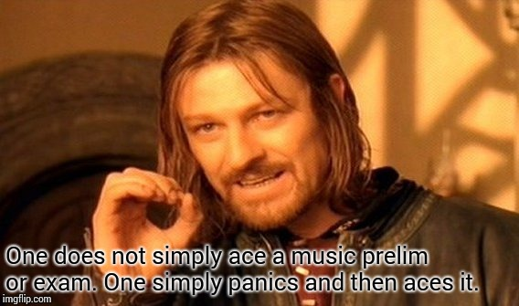 One Does Not Simply Meme | One does not simply ace a music prelim or exam. One simply panics and then aces it. | image tagged in memes,one does not simply | made w/ Imgflip meme maker