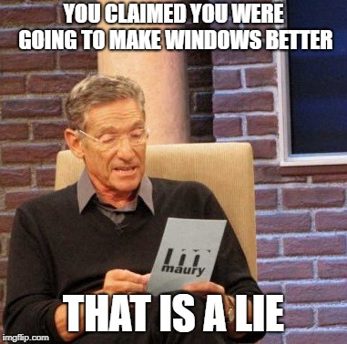 microsoft windows update | YOU CLAIMED YOU WERE GOING TO MAKE WINDOWS BETTER THAT IS A LIE | image tagged in memes,maury lie detector | made w/ Imgflip meme maker