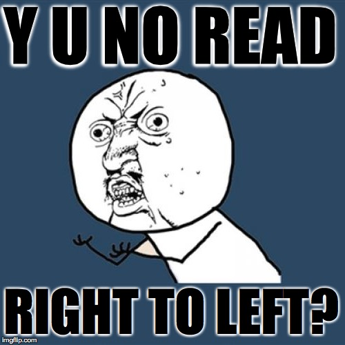 Y U NO READ RIGHT TO LEFT? | made w/ Imgflip meme maker