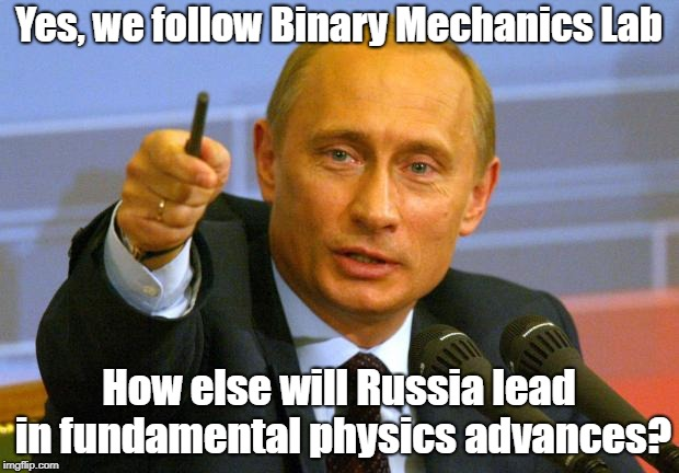 Good Guy Putin Meme | Yes, we follow Binary Mechanics Lab How else will Russia lead in fundamental physics advances? | image tagged in memes,good guy putin | made w/ Imgflip meme maker