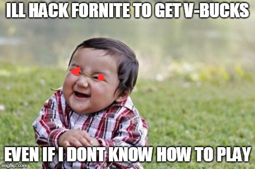 Evil Toddler | ILL HACK FORNITE TO GET V-BUCKS EVEN IF I DONT KNOW HOW TO PLAY | image tagged in memes,evil toddler | made w/ Imgflip meme maker