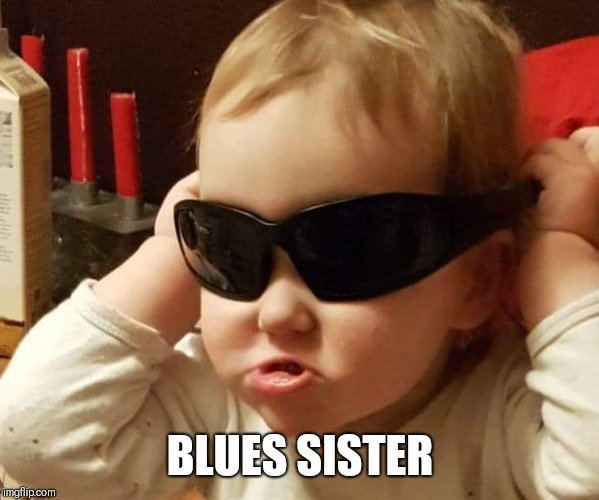 serious baby | BLUES SISTER | image tagged in serious baby,blues sister,blues brothers,baby,baby meme,funny memes | made w/ Imgflip meme maker