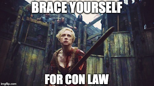 BRACE YOURSELF FOR CON LAW | image tagged in law school,finals,finals week | made w/ Imgflip meme maker