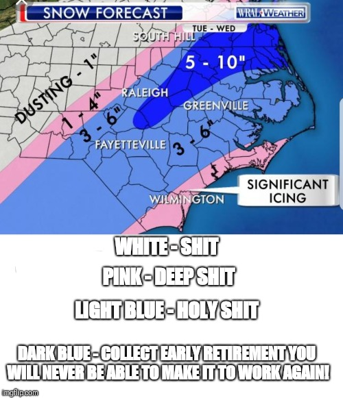 Snowmageddon  | WHITE - SHIT PINK - DEEP SHIT LIGHT BLUE - HOLY SHIT DARK BLUE - COLLECT EARLY RETIREMENT YOU WILL NEVER BE ABLE TO MAKE IT TO WORK AGAIN! | image tagged in memes,funny memes,snow,cold weather | made w/ Imgflip meme maker