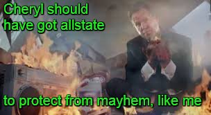 Cheryl should have got allstate to protect from mayhem, like me | made w/ Imgflip meme maker