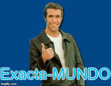the Fonz | Exacta-MUNDO | image tagged in the fonz | made w/ Imgflip meme maker