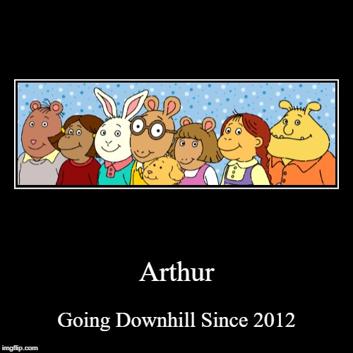 Arthur | Going Downhill Since 2012 | image tagged in funny,demotivationals,arthur meme | made w/ Imgflip demotivational maker