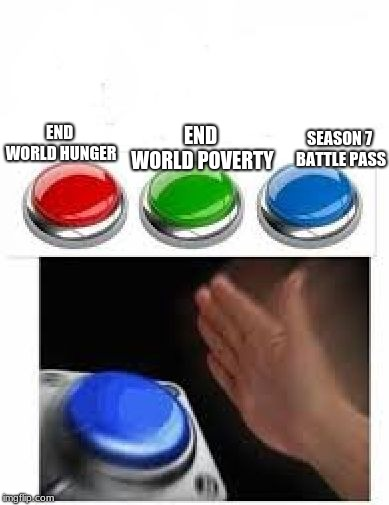 F-R----E | END WORLD HUNGER END WORLD POVERTY SEASON 7 BATTLE PASS | image tagged in red green blue buttons,fortnite,memes,nut,vbucks,wow | made w/ Imgflip meme maker