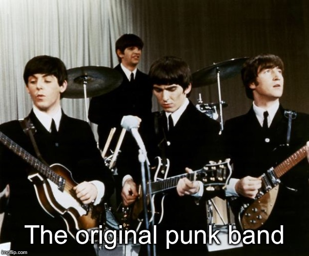 The original punk band | image tagged in beatles | made w/ Imgflip meme maker