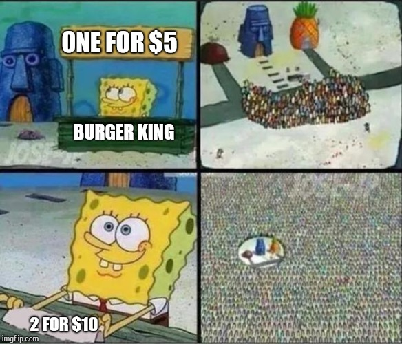 Spongebob Hype Stand | BURGER KING ONE FOR $5 2 FOR $10 | image tagged in spongebob hype stand | made w/ Imgflip meme maker