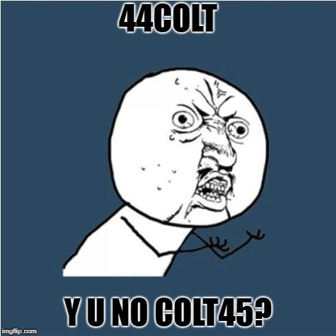 Y U No | 44COLT Y U NO COLT45? | image tagged in y u no | made w/ Imgflip meme maker