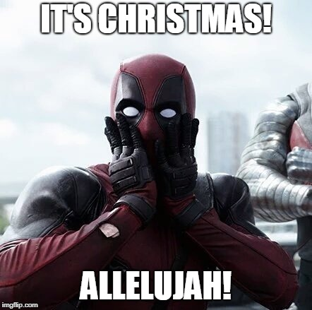 even superheroes likes christmas | IT'S CHRISTMAS! ALLELUJAH! | image tagged in deadpool surprised,dc comics,christmas | made w/ Imgflip meme maker