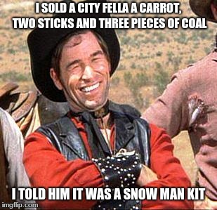 Cowboy entrepreneur |  I SOLD A CITY FELLA A CARROT, TWO STICKS AND THREE PIECES OF COAL; I TOLD HIM IT WAS A SNOW MAN KIT | image tagged in cowboy,cowboy entrepreneur,city fellas,merry christmas | made w/ Imgflip meme maker