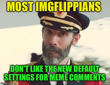 Captain Obvious | MOST IMGFLIPPIANS DON'T LIKE THE NEW DEFAULT SETTINGS FOR MEME COMMENTS | image tagged in captain obvious,imgflip,memes,this is getting silly | made w/ Imgflip meme maker
