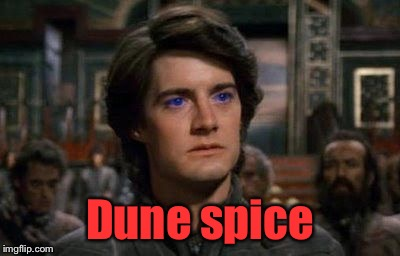Dune | Dune spice | image tagged in dune | made w/ Imgflip meme maker
