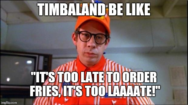 "Fast food version of Timbaland's apologize | TIMBALAND BE LIKE ""IT'S TOO LATE TO ORDER FRIES, IT'S TOO LAAAATE!"" 