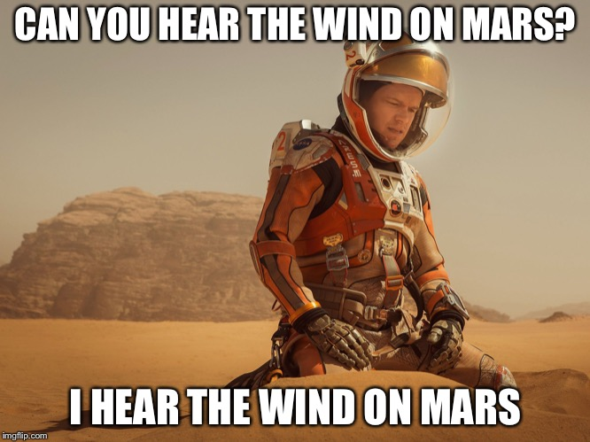 New Mars lander sent back sound of wind on Mars https://apnews.com/6732ac51dd604804830fc370875cb14f |  CAN YOU HEAR THE WIND ON MARS? I HEAR THE WIND ON MARS | image tagged in the martian,mars,wind,memes | made w/ Imgflip meme maker