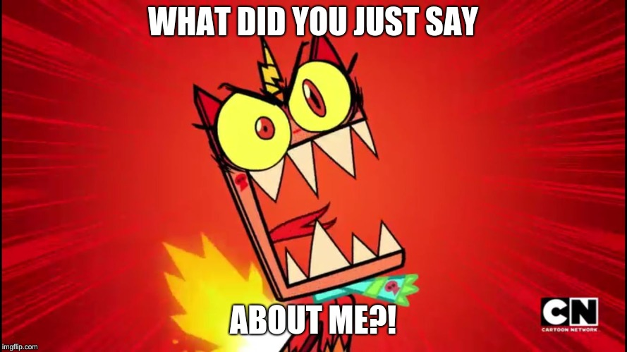 Angry Unikitty | WHAT DID YOU JUST SAY ABOUT ME?! | image tagged in angry unikitty | made w/ Imgflip meme maker