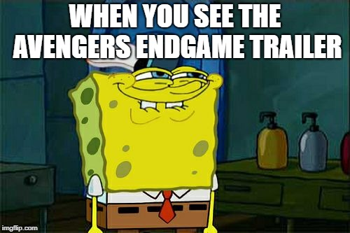 Dont You Squidward | WHEN YOU SEE THE AVENGERS ENDGAME TRAILER | image tagged in memes,dont you squidward | made w/ Imgflip meme maker