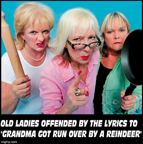 image tagged in old ladies,angry women,grandma,reindeer,christmas songs,offended | made w/ Imgflip meme maker