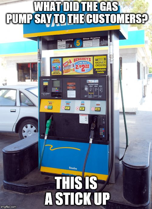 Gas prices are too damn high! (Bonus points if you read that in the Too Damn High guy's voice.) | WHAT DID THE GAS PUMP SAY TO THE CUSTOMERS? THIS IS A STICK UP | image tagged in memes,gasoline,expensive | made w/ Imgflip meme maker
